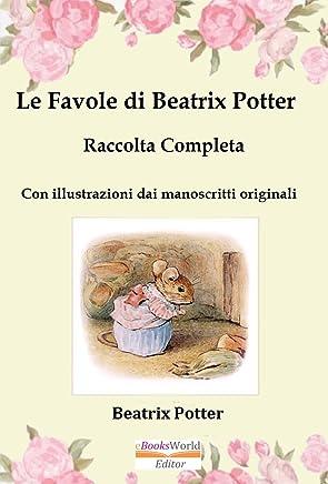 Le Favole di Betarix Potter - Raccolta completa: Con illustrazioni dai manoscritti originali