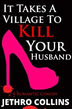 It Takes A Village To Kill Your Husband: A Laugh Out Loud Romantic Comedy