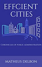 EFFICIENT CITIES: Chronicles of Public Administration (English Edition)