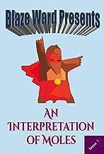 An Interpretation of Moles (Blaze Ward Presents Book 1)