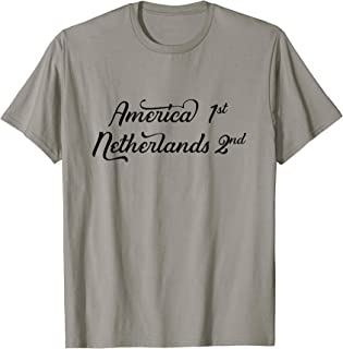America first - Netherlands second Dutch National Pride Gift T-Shirt