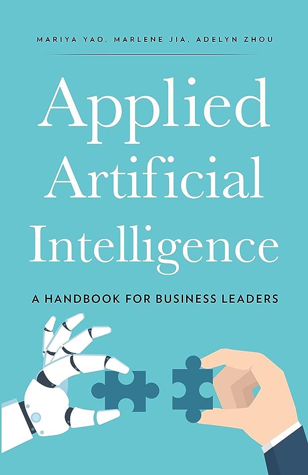 弁護柱後ろ、背後、背面(部Applied Artificial Intelligence: A Handbook For Business Leaders (English Edition)