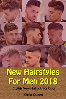 New Hairstyles For Men 2018: Stylish New Haircuts for Guys