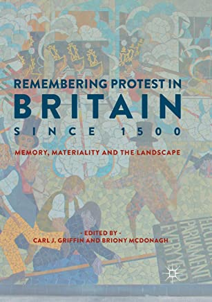 Remembering Protest in Britain since 1500: Memory, Materiality and the Landscape