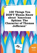 100 Things You Don't Wanna Know about American Sphinx: The Character of Thomas Jefferson