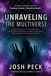 Unraveling the Multiverse: The Christian s Guide to Quantum Physics, Entities from Higher Realities, Strange Technologies,...