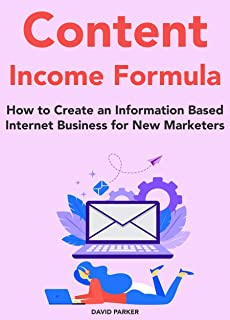 Content Income Formula (Online Marketing Bundle):  How to Create an Information Based Internet Business for New Marketers