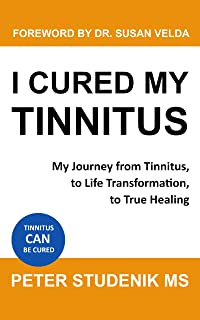 I cured my Tinnitus: My Journey from Tinnitus, to Life Transformation, to True Healing
