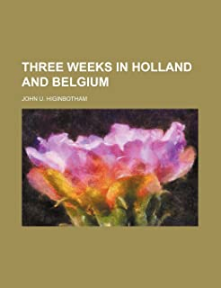 Three Weeks in Holland and Belgium