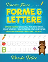 Traccia linee, forme e lettere: 104 pagine di esercizi per allenare la mente del tuo bambino, imparare a tracciare e scriv...