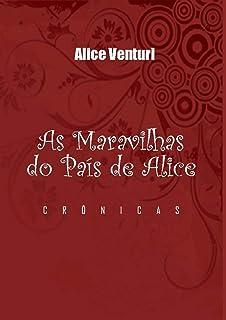 .As Maravilhas do País de Alice.: Crônicas e Poemas
