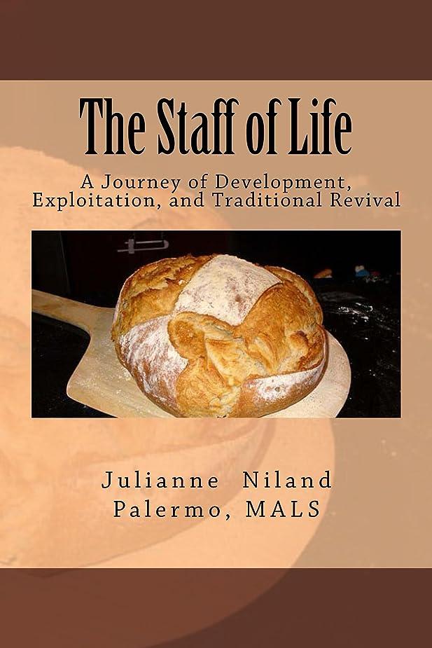 はっきりしない文献ソートThe Staff of Life: A Journey of Development, Exploitation, and Traditional Revival (Bread Book 1) (English Edition)