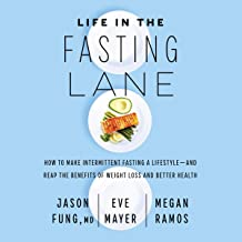 Life in the Fasting Lane: How to Make Intermittent Fasting a Lifestyle - and Reap the Benefits of Weight Loss and Better Health