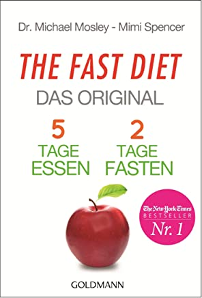 The Fast Diet - Das Original: 5 Tage essen, 2 Tage fasten - (German Edition)