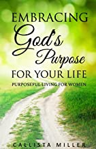 Embracing God's Purpose for Your Life: Purposeful Living For Women