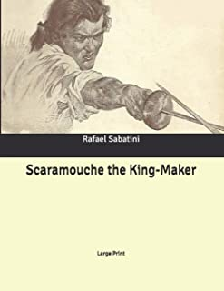 Scaramouche the King-Maker: Large Print