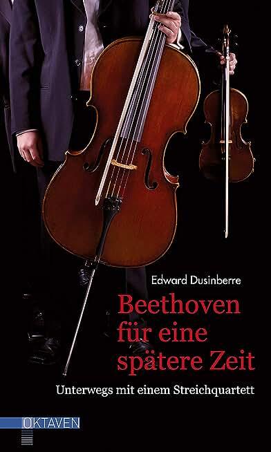 Beethoven für eine spätere Zeit: Unterwegs mit einem Streichquartett (Oktaven) (German Edition)
