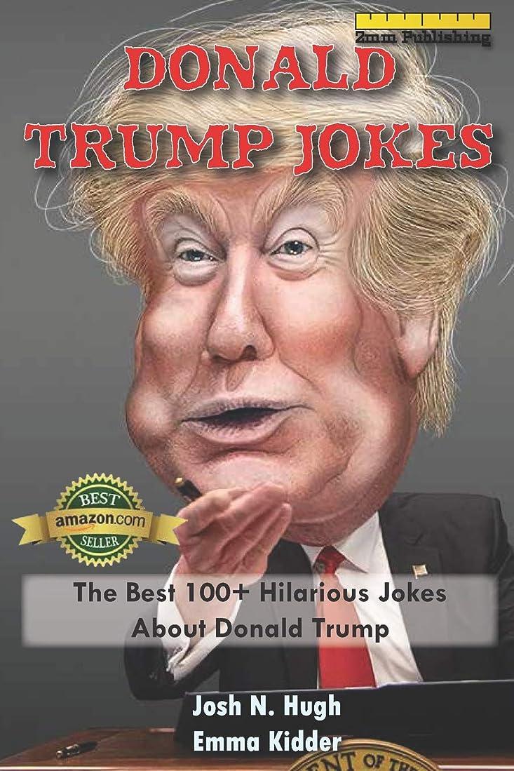 債務者重要性ちょっと待ってDonald Trump Jokes: The Best 100+ Hilarious Jokes About Donald Trump