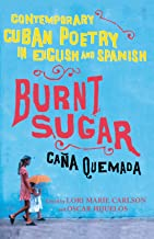 Burnt Sugar Cana Quemada: Contemporary Cuban Poetry in English and Spanish (English and Spanish Edition)