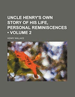 Uncle Henry's Own Story of His Life, Personal Reminiscences (Volume 2)