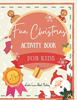 Fun Christmas Activity Book For Kids: Children Activity Book Featuring Maze, Connect the Dot, Coloring Pages, Color by Num...