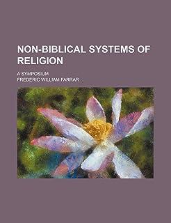 Non-Biblical Systems of Religion; A Symposium