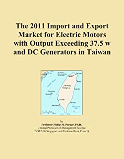 The 2011 Import and Export Market for Electric Motors with Output Exceeding 37.5 w and DC Generators in Taiwan