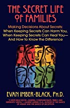 The Secret Life of Families: Making Decisions About Secrets: When Keeping Secrets Can Harm You, When Keeping Secrets Can Heal You-And How to Know the Difference