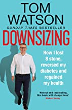 Scaricare Libri Downsizing: How I lost 8 stone, reversed my diabetes and regained my health – THE SUNDAY TIMES BESTSELLER (English Edition) PDF