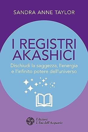 I registri akashici: Dischiudi la saggezza, lenergia e linfinito potere delluniverso