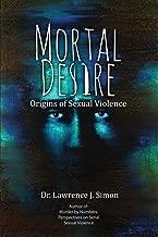 Mortal Desire: Origins of Sexual Violence