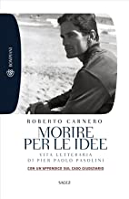 Scaricare Libri Morire per le idee. Vita letteraria di Pier Paolo Pasolini PDF