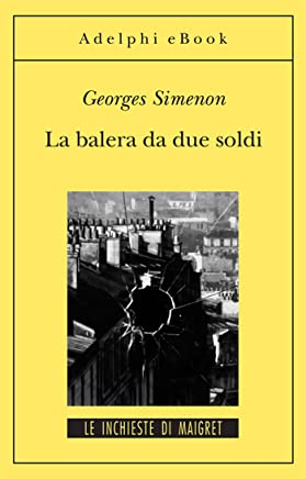 La balera da due soldi: Le inchieste di Maigret (9 di 75) (Le inchieste di Maigret: romanzi)