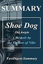 Summary - Shoe Dog: Phil Knight - A Memoir by the Creator of Nike