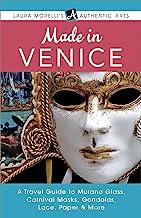 Made in Venice: A Travel Guide to Murano Glass, Carnival Masks, Gondolas, Lace, Paper, & More (Laura Morelli's Authentic Arts)