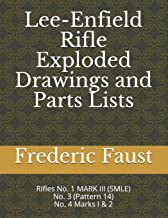 Lee-Enfield Rifle Exploded Drawings and Parts Lists: Rifles No. 1  MARK III (SMLE) - No. 3 (Pattern 14) - No. 4  Marks I & 2