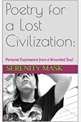 Poetry for a Lost Civilization:: Personal Expressions from a Wounded Soul Kindle Edition