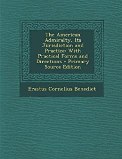 American Admiralty, Its Jurisdiction and Practice: With Practical Forms and Directions