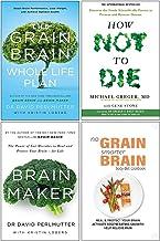Grain Brain Whole Life Plan, How Not To Die, Brain Maker, No Grain Smarter Brain Body Diet Cookbook 4 Books Collection Set