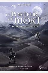 Le Porteur de Mort - Tome 6: Retour aux sources Format Kindle