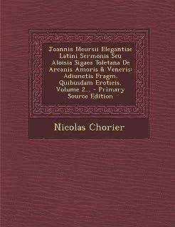 Joannis Meursii Elegantiae Latini Sermonis Seu Aloisia Sigaea Toletana de Arcanis Amoris & Veneris: Adiunctis Fragm. Quibu...