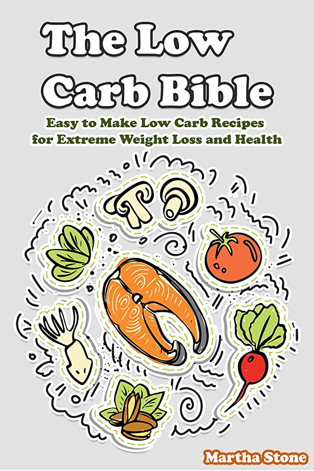 突破口三角排出The Low Carb Bible: Easy to Make Low Carb Recipes for Extreme Weight Loss and Health (English Edition)