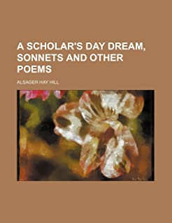 A Scholar's Day Dream, Sonnets and Other Poems