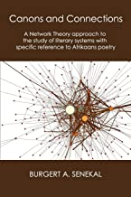 Canons and Connections: A Network Theory Approach to the Study of Literary Systems with Specific Reference to Afrikaans Poetry