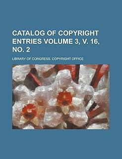 Catalog of Copyright Entries Volume 3, V. 16, No. 2