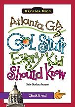 Atlanta, GA:: Cool Stuff Every Kid Should Know (Arcadia Kids)