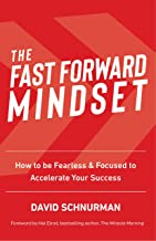 The Fast Forward Mindset: How to Be Fearless & Focused to Accelerate Your Success