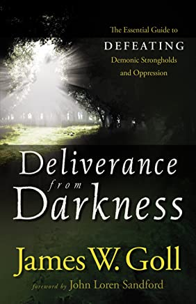 Deliverance from Darkness: The Essential Guide to Defeating Demonic Strongholds and Oppression (English Edition)