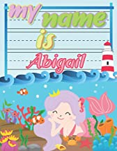 My Name is Abigail: Personalized Primary Tracing Book / Learning How to Write Their Name / Practice Paper Designed for Kids in Preschool and Kindergarten