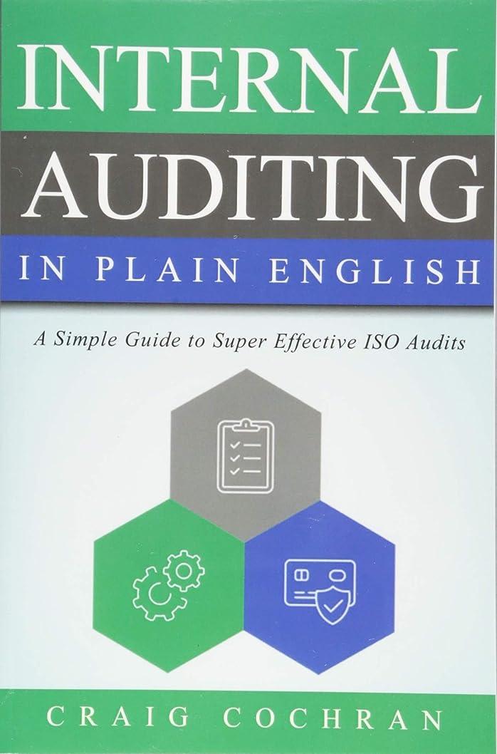 潤滑する寄付タイトInternal Auditing in Plain English: A Simple Guide to Super Effective ISO Audits